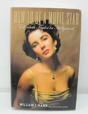 How To Be A Movie Star Elizabeth Taylor In Hollywood By William J. Mann (2009)