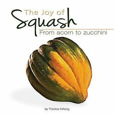 The Joy of Squash: From Acorn to Zucchini Fruits & Favorites Cookbooks