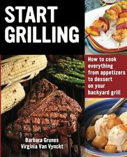 Start Grilling: How to Cook Everything from Appetizers to Dessert on Your Backya