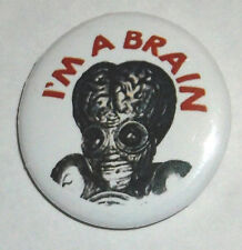 "METALUNA MUTANT - I'M A BRAIN! funny 1"" NOVELTY BUTTON monster pin back ZOWIE"