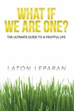 What If We Are One? : The Ultimate Guide to a Fruitful Life by Laton Leparan...