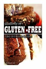 Gluttony of Gluten-Free - Cake and Cookie Recipes by Georgia Lee (2013,...