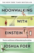 Moonwalking with Einstein : The Art and Science of Remembering Everything by...
