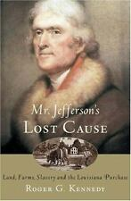 Mr. Jefferson's Lost Cause : Land, Farmers, Slavery, and the Louisiana Purchase…