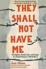 They Shall Not Have Me: The Capture, Forced Labor, and Escape of a French Prison