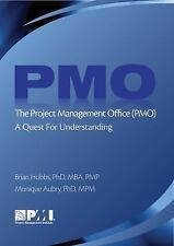 The Project Management Office (PMO) : A Quest for Understanding by Monique...