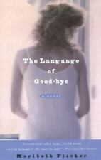 The Language of Good-Bye by Maribeth Fischer (2002, Paperback)