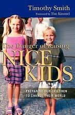 The Danger of Raising Nice Kids: Preparing Our Children to Change Their World, S