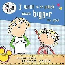 Charlie and Lola: I Want to Be Much More Bigger Like You