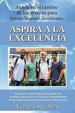 Asira a la Excelencia : Ayuda en el Camino de Los Jóvenes Para by Yvette Long...