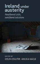 Ireland under Austerity : Neoliberal Crisis, Neoliberal Solutions (2015,...