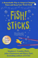Fish! Sticks: A Remarkable Way to Adapt to Changing Times and Keep Your Work...