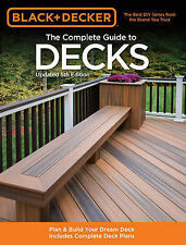 The Complete Guide to Decks: How to Plan & Build Your Dream Deck: With...