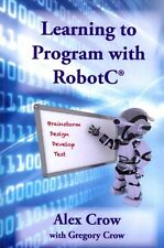 NEW Learning to Program with Robotc by Alex Crow Paperback Book (English) Free S