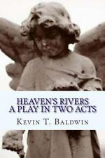 Heaven's Rivers : A Play in Two Acts by Kevin Baldwin (2013, Paperback, Large...