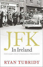"JFK in Ireland: Four Days that Changed a President, Tubridy, Ryan, ""AS NEW"" Book"