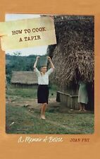 How to Cook a Tapir : A Memoir of Belize by Joan Fry (2012, Paperback)