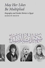 May Her Likes Be Multiplied : Biography and Gender Politics in Egypt by...
