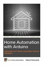 Home Automation with Arduino : Automate Your Home Using Open-Source Hardware...