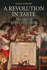 A Revolution in Taste: The Rise of French Cuisine, 1650-1800 by Susan Pinkard...