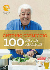 My Kitchen Table 100 Pasta Recipes by Antonio Carluccio
