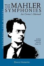 The Mahler Symphonies: An Owner's Manual (includes 1 CD), , David Hurwitz, Good,