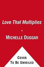 A Love That Multiplies: An Up-Close View of How They Make It Work Duggar, Miche