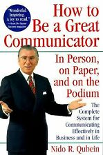 How to Be a Great Communicator : In Person, on Paper, and on the Podium by...