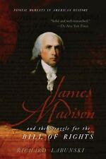 James Madison and the Struggle for the Bill of Rights Pivotal Moments in Americ