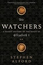 The Watchers : A Secret History of the Reign of Elizabeth I by Stephen Alford...