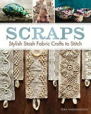 Scraps : Stylish Stash Fabric Crafts to Stitch by Vera Vandenbosch (2015,...