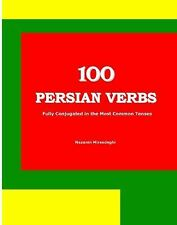 100 Persian Verbs (Fully Conjugated in the Most Common Tenses) (Farsi-English...