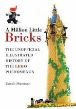 A Million Little Bricks: The Unofficial Illustrated History of the LEGO Phenomen
