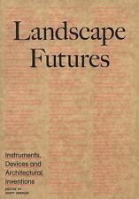 Landscape Futures: Instruments, Devices and Architectural Inventions, Manaugh, G