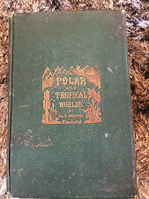 THE POLAR & TROPICAL WORLDS BY DR G HARTWIG-1876 BY C  NICHOLAS-EXPLORATIONS RES