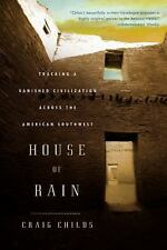 House of Rain: Tracking a Vanished Civilization Across the American Southwest, C