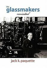 The Glassmakers, Revisited : A History of Owens-Illinois, Inc by Jack K....