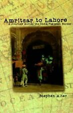 Amritsar to Lahore: A Journey Across the India-Pakistan Border, Alter, Stephen,