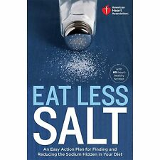 Eat Less Salt : An Easy Action Plan for Finding and Reducing the Sodium...