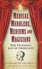 Medical Meddlers, Mediums and Magicians: The Victorian Age of Credulity by Sout