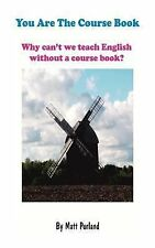You Are the Course Book : Why Can't We Teach English Without a Course Book?...