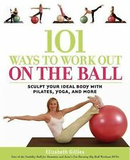101 Ways to Work Out on the Ball: Sculpt Your Ideal Body with Pilates,-ExLibrary