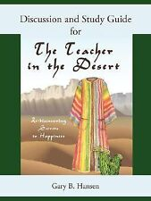 Discussion and Study Guide for the Teacher in the Desert by Gary B. Hansen...