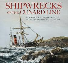 Shipwrecks of the Cunard Line by Mike Roussel and Sam Warwick (2012, Hardcover)
