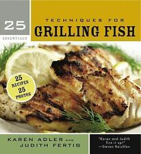 25 Essentials: Techniques for Grilling Fish by Adler, Karen, Fertig, Judith