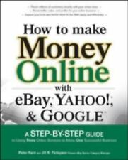 How to Make Money Online With Ebay,yahoo!, And Google: A Step-by-step Guide...