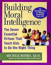 Building Moral Intelligence: The Seven Essential Virtues that Teach Kids to Do t