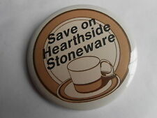 Cool Vintage Save on Hearthside Stoneware Pottery Advertising Pinback