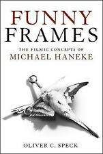 Funny Frames : The Filmic Concepts of Michael Haneke by Oliver C. Speck...