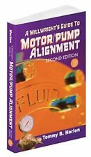 A Millwright's Guide to Motor Pump Alignment by Tommy B. Harlon (2008,...